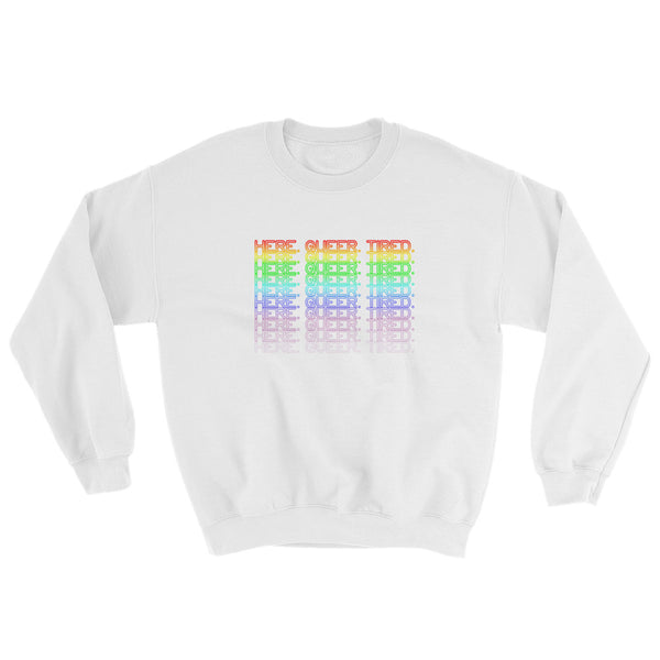 Here. Queer. Tired - Sweatshirt