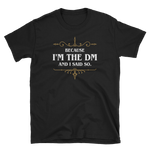 Dungeons and Dragons Shirt - Because I'm the DM and I Said So Unisex DM Shirt - DnD Shirts Dungeon Armory