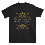 Dungeons and Dragons Shirt - The Dice Giveth and The Dice Taketh Away Quotes - Unisex RPG Shirt - DnD Shirts Dungeon Armory
