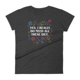 Yes, I Really Do Need All These Dice - Rainbow Dice Edition - Women's RPG Shirt - Dungeon Armory
