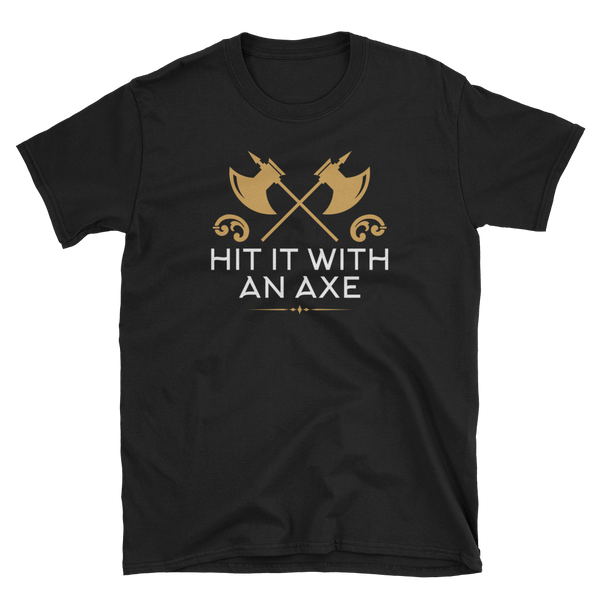 Hit It With An Axe Barbarian Unisex RPG Shirt - Dungeon Armory - Tabletop RPG Shirt Dungeons & Dragons T-Shirt Pathfinder RPG T-Shirt