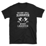 You Can't Spell Slaughter Without Laughter Barbarian's RPG Shirt - Dungeon Armory - Tabletop RPG Shirt Dungeons & Dragons T-Shirt Pathfinder RPG T-Shirt