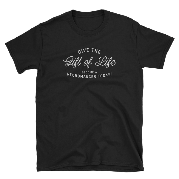 Give the Gift of Life - Necromancer Unisex RPG T-Shirt - Dungeon Armory - Tabletop RPG Shirt Dungeons & Dragons T-Shirt Pathfinder RPG T-Shirt