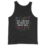 Yes, I Really Do Need All These Dice - Rainbow Dice Edition - Unisex RPG Tank Top - Dungeon Armory - Tabletop RPG Shirt Dungeons & Dragons T-Shirt Pathfinder RPG T-Shirt