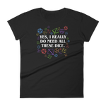 Yes, I Really Do Need All These Dice - Rainbow Dice Edition - Women's RPG Shirt - Dungeon Armory - Tabletop RPG Shirt Dungeons & Dragons T-Shirt Pathfinder RPG T-Shirt