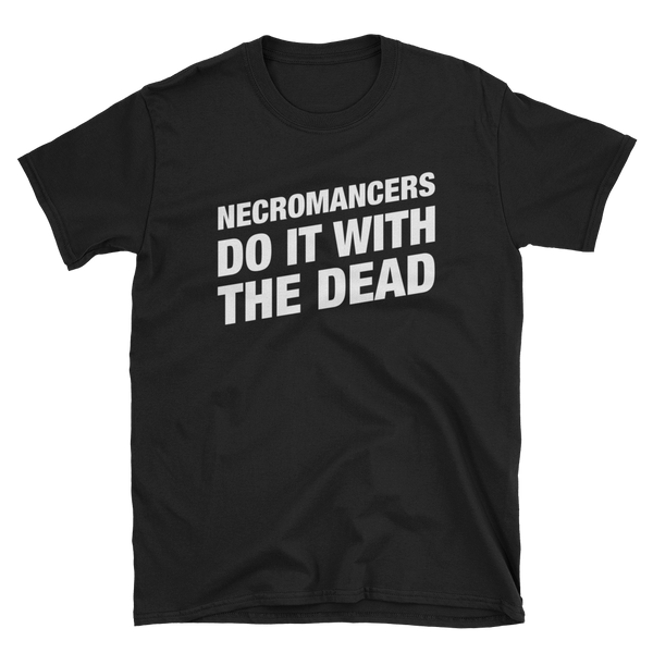 Necromancers Do It With The Dead - Necromancer Unisex T-Shirt - Dungeon Armory