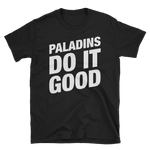 Paladins Do It Good - Paladin Unisex RPG Shirt - Dungeon Armory