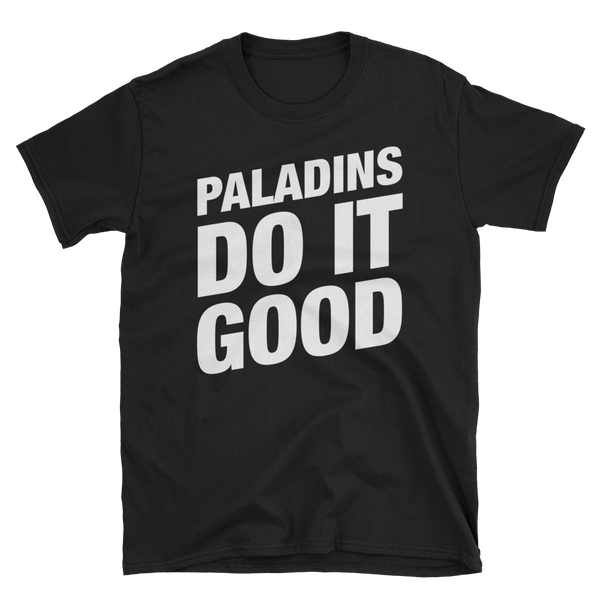 Paladins Do It Good - Paladin Unisex RPG Shirt - Dungeon Armory - Tabletop RPG Shirt Dungeons & Dragons T-Shirt Pathfinder RPG T-Shirt