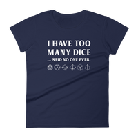 I Have Too Many Dice Said No One Ever Women's RPG Shirt - Dungeon Armory - Tabletop RPG Shirt Dungeons & Dragons T-Shirt Pathfinder RPG T-Shirt