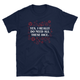 Yes I Really Do Need All These Dice Unisex RPG Shirt - Dungeon Armory - Tabletop RPG Shirt Dungeons & Dragons T-Shirt Pathfinder RPG T-Shirt