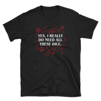 Dungeons and Dragons Shirt - Yes I Really Do Need All These Dice Unisex RPG Shirt - DnD Shirts Dungeon Armory