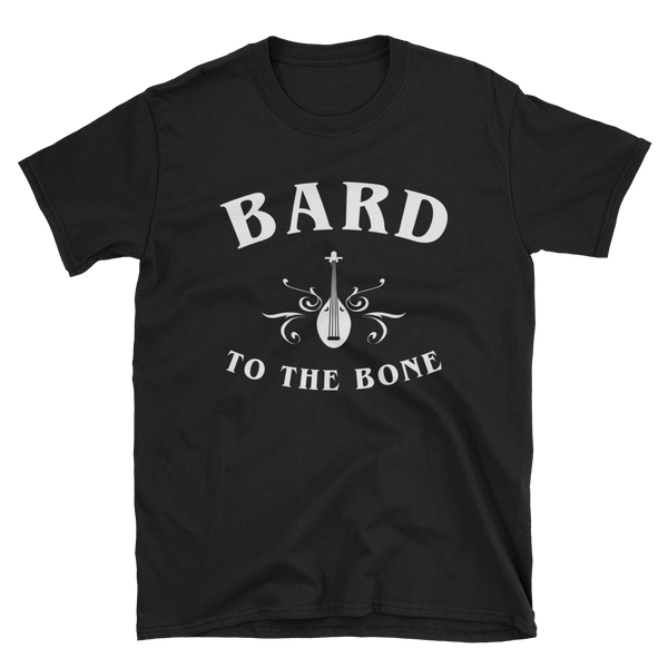 Bard To The Bone - Bards Unisex RPG Shirt - Dungeon Armory