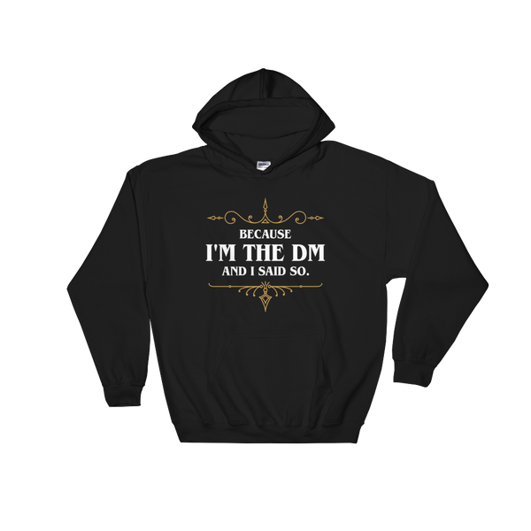 Dungeons and Dragons Shirt - Because I'm the DM and I Said So Unisex RPG Hoodie - DnD Shirts Dungeon Armory