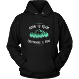 Born to Roam - Everywhere is Home Traveller hinking t-shirt Quotes Hoodie
