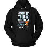 Always Be Yourself Unless you are a Fox, Funny Fox Tshirt Quotes Hoodie