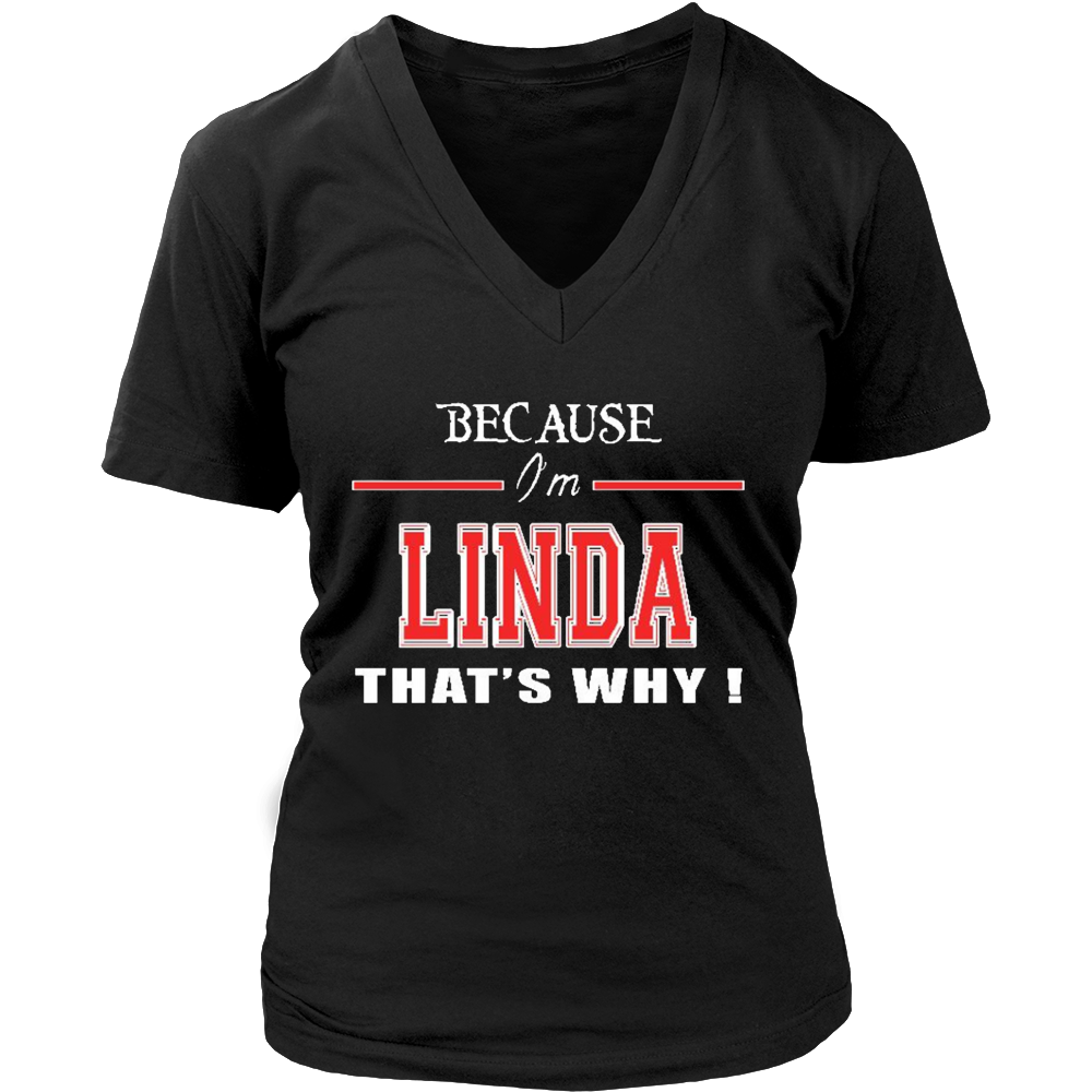 BECAUSE IM LINDA THATS WHY T-Shirt