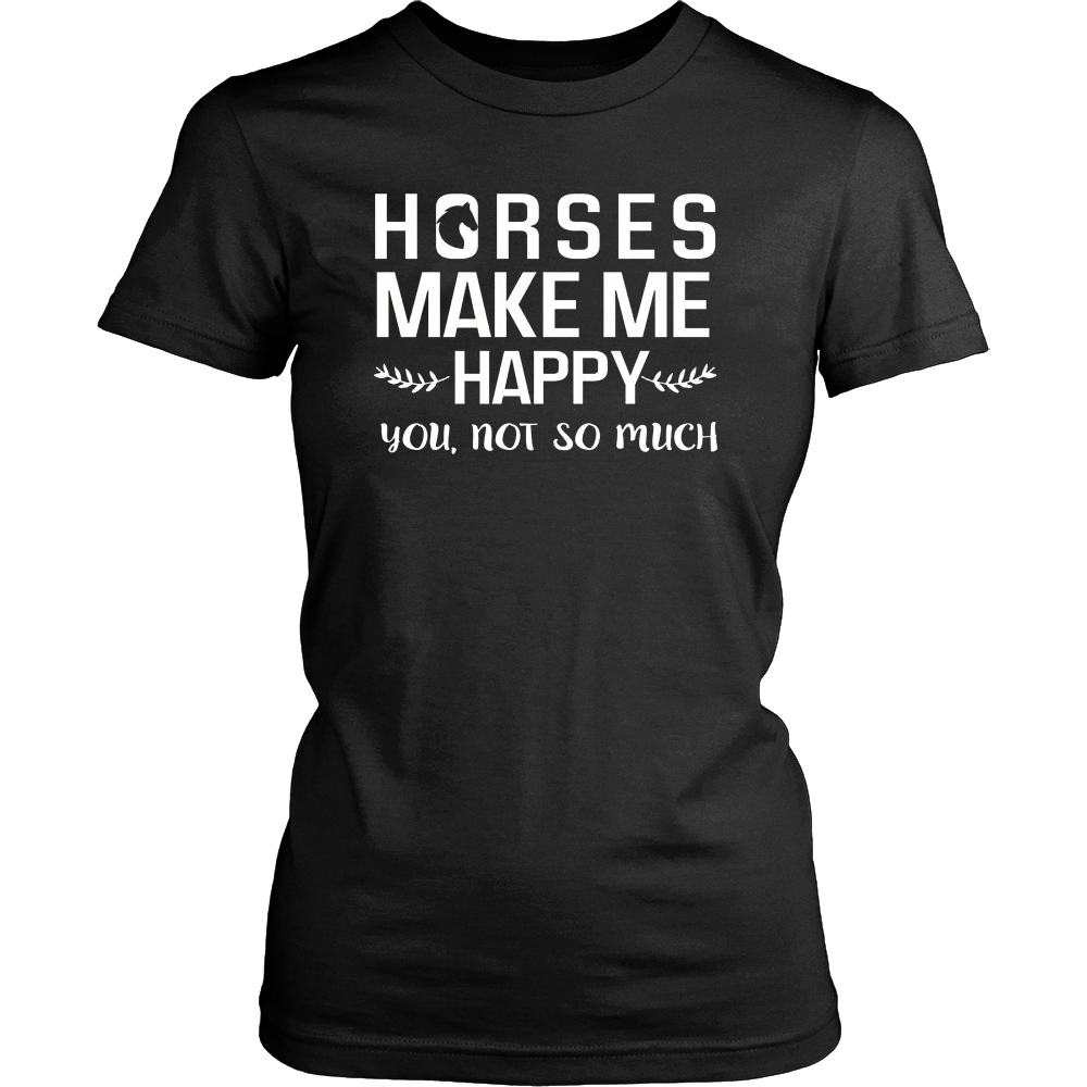 Horses Make Me Happy You Not So Much T-Shirt Equestrian Gift