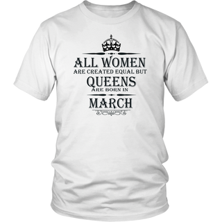 All Women Are Created Equal But Queens Are Born In March