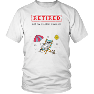 Funny Retirement Gift | Retired Not My Problem Anymore Shirt