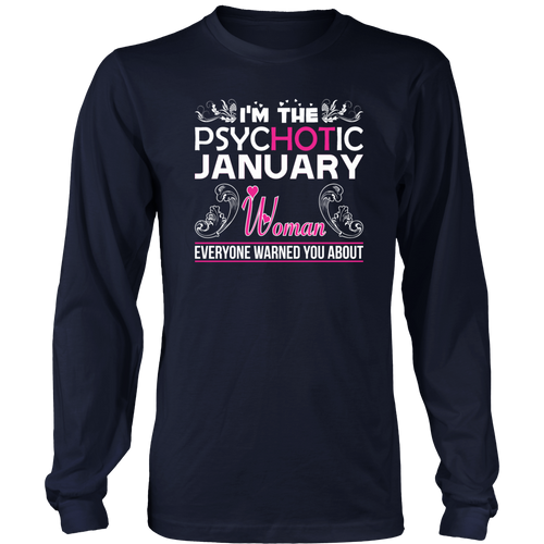 I'm Psychotic January Woman Birthday T-Shirt