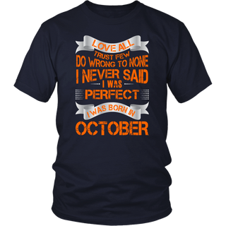 Love All Trust Few I Am Perfect I Was Born In October T-Shirt