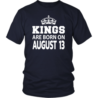 Kings Are Born On August 13 - Birthday Gift T-Shirt