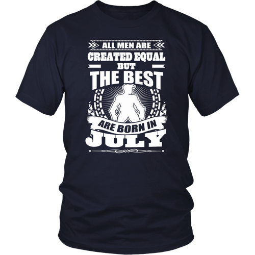 All Men Created Equal But The Best Born In July tshirt