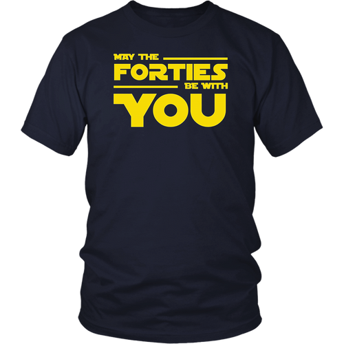 40th Birthday May The Forties Be With You Shirt