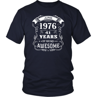 41th-Birthday-Gift-Born-in-June-1976,-41-years-of-being-awesome T-shirt