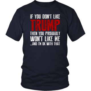 If you don't like Trump T Shirt