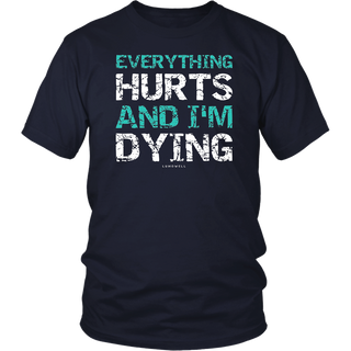 Funny Workout Shirts: Everything Hurts And I'm Dying