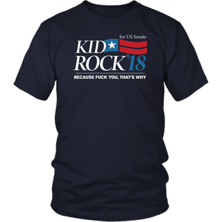 Kid Rock for Senate 2018 Because Fck You That's Why Shirt