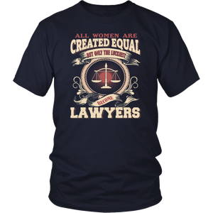 All Women Created Equal But Only The Luckiest Become Lawyers T-Shirt
