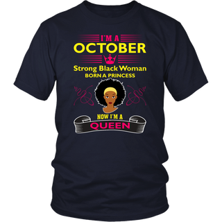 I'm A October Strong Black Woman Born A Princess Now I'm A Queen T-Shirt
