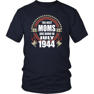 The Best Moms are Born in July 1944 tshirt