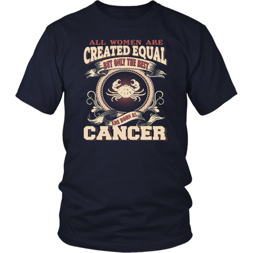 All Women Created Equal But Only The Best Are Born As Cancer T-Shirt