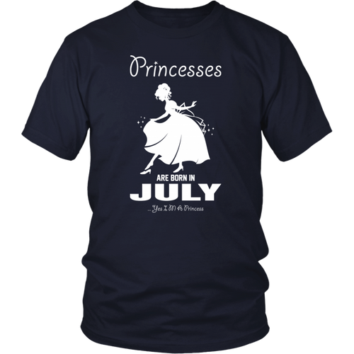 princesses are born in July Yes I am a Princesses tshirt