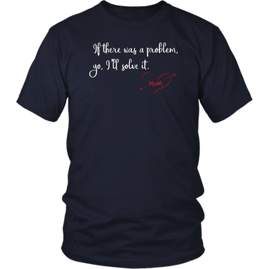 If There Was A Problem Yo ill Solve It Mom T-Shirt