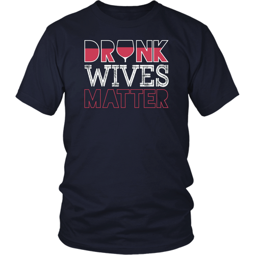 Funny Drunk Wives Matter T-Shirt