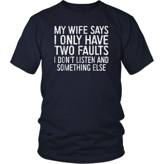 Mens My Wife Says I Only Have Two Faults T-Shirt Funny Gift