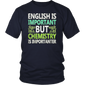 English is Important But Chemistry is Importanter T-Shirt
