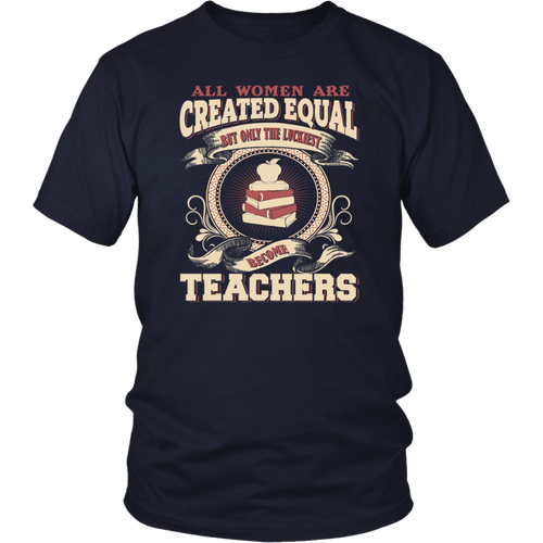 All Women Created Equal But Best Born As Teachers Birthday T-Shirt