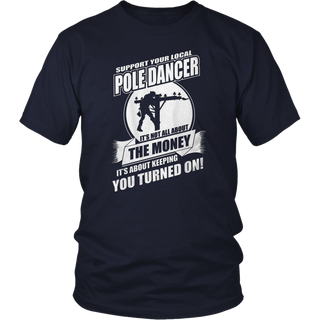 Support Pole Dancer It's Not All About The Money  T Shirt