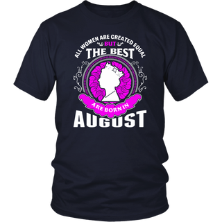 All Men Women Created Equal But Only The Best Born In August Birthday T-Shirt
