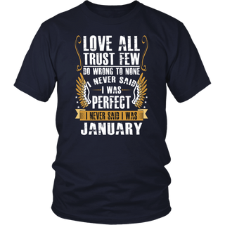 Love All Trust Few I Am Perfect I Was Born In January Gift T-Shirt