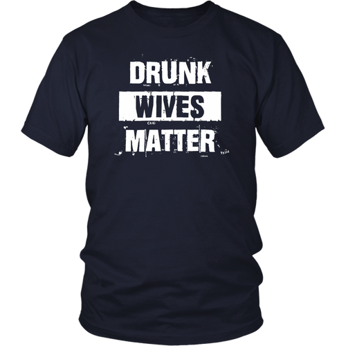 Drunk Wives Matter Funny T-Shirt