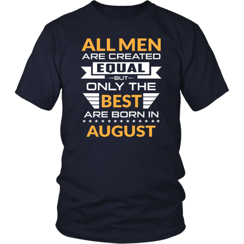 All Women Created Equal But Only The Best Born In August Gift Birthday T-Shirt