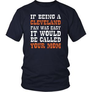 If Being Cleveland Fan Was Easy It Would Be Called Your Mom T-Shirt
