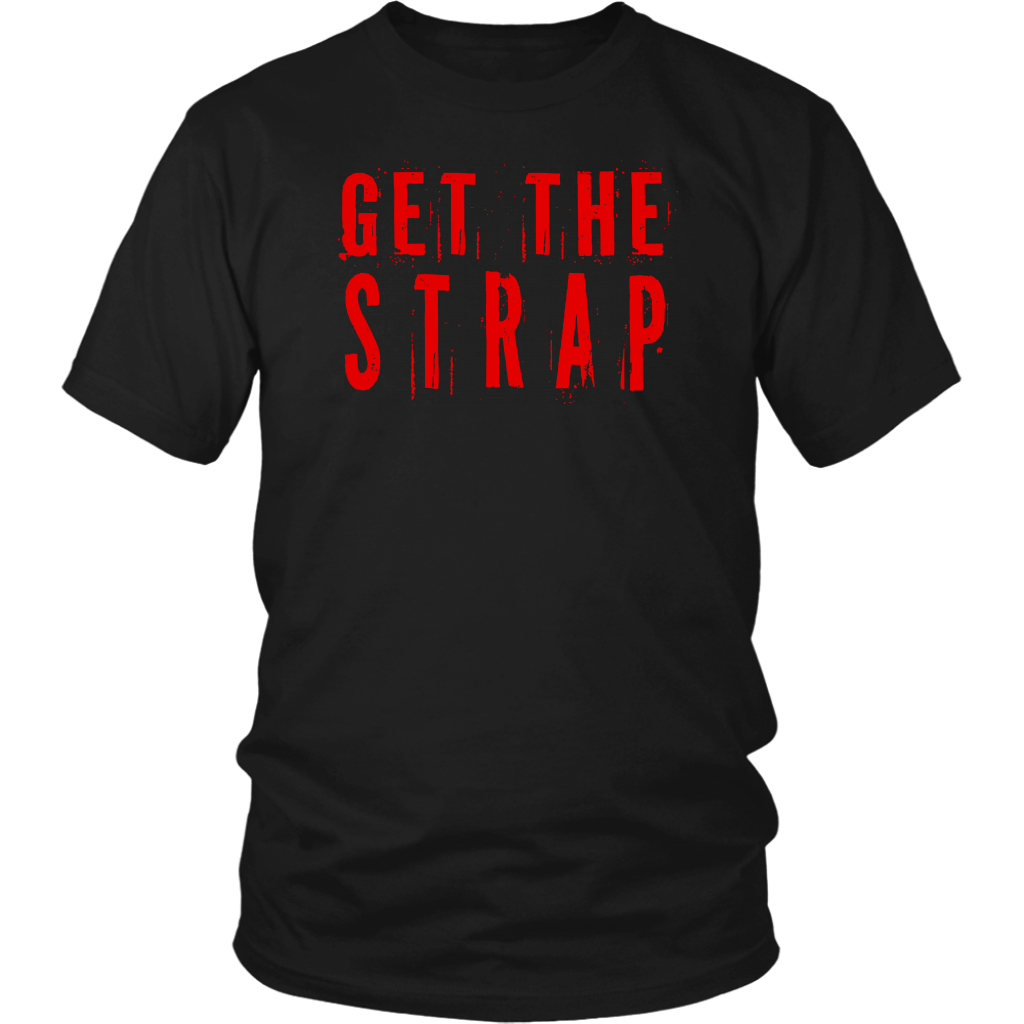 Get the strap Tshirt For Men, Women And Kid