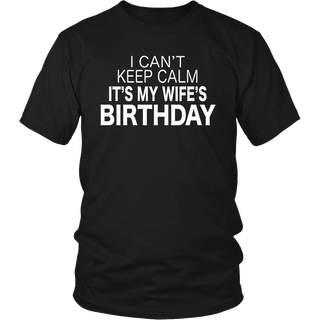 I Can't Keep Calm It's My Wife's Birthday Funny T-shirt